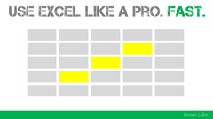 Use Excel Like A Pro. Fast.