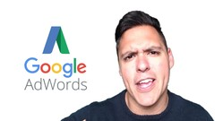 The Complete Google AdWords Course: Beginner to Expert!