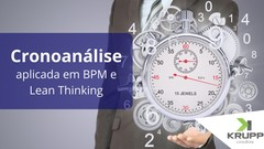 Cronoanálise aplicada em BPM e Lean Thinking