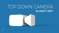 Unity 3D - Create a Top Down Camera with Editor Tools