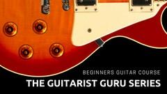 The Guitarist Guru Series for guitar for beginners