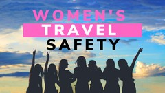 Women's Travel Safety - Every woman MUST know these skills!