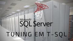 Tuning em T-SQL. Aprenda a criar códigos com alto desempenho