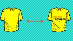 Merch By Amazon: Learn To Design And Sell Custom Shirts