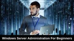 Windows Server 2016 Administration For Beginners