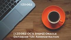 [1Z0-062 OCA Step2] Oracle Database 12c Administration