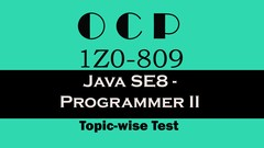 Java Certification - OCP (1Z0-809) Topic-wise Tests [2019]