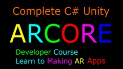 Complete C# Unity ARCore Developer-Learn to  Making AR APPs