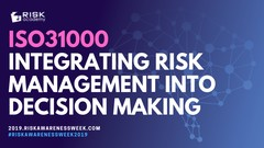 ISO31000 Integrating Risk Management into Decision Making