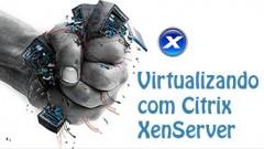 Virtualizando com Citrix XenServer