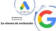 Google Ads (Adwords) : Se lancer sur le Réseau de recherche