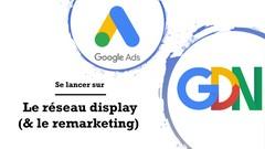 Google Ads (Adwords) : Se lancer sur Display & Remarketing