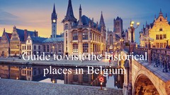 Guide to visit the historical cities of Belgium