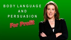 Body Language and Persuasion for Profit