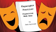 Playwrights Practice:  Playwriting Made Easy
