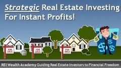 Strategic Real Estate Investing for Instant Profits!