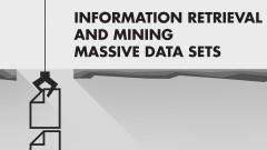Information Retrieval and Mining Massive Data Sets