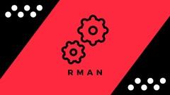 Oracle RMAN - Configure advanced RMAN backups and scripts