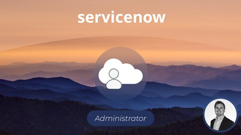 The Complete ServiceNow System Administrator Course (2018)