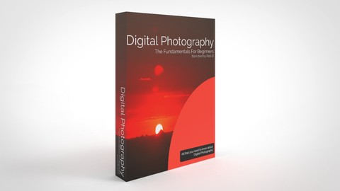 Digital Photography - The Fundamentals For Beginners