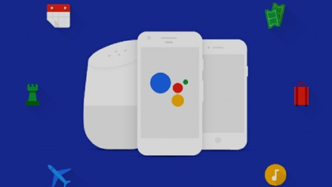 Learn Google Assistant Development and become a Pro! - 2019