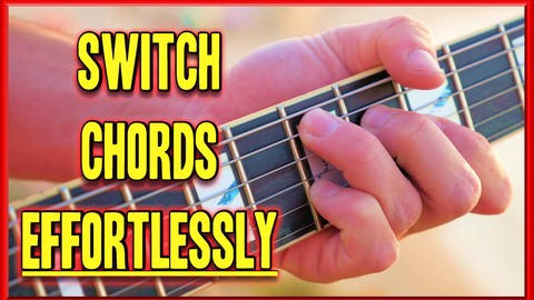 [100% Off Udemy Coupon] Switch Chords EFFORTLESSLY >>> Play Songs Fluently (Guitar)