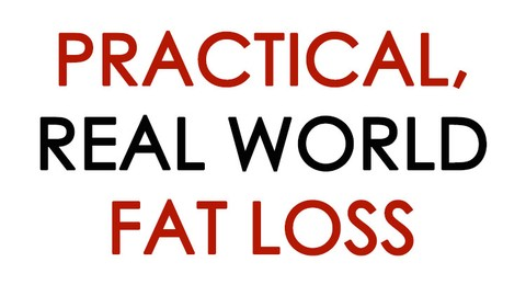 Practical, Real World Body Fat Loss - Lifestyle Practice