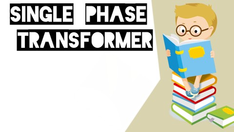 [Udemy Coupon] SINGLE PHASE TRANSFOMER IN HINDI / ELECTRICAL ENGINEERING