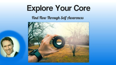 [Udemy Coupon] Explore Your Core – Find Flow Through Self Awareness