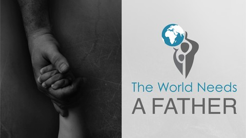 [100% Off Udemy Coupon] The World Needs A Father: An Introduction