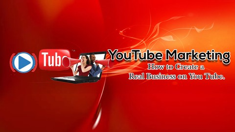 YouTube Marketing - How To Create a Real YouTube Business