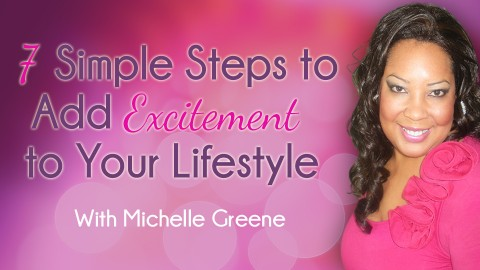 7 Simple Steps  to Add Excitement To Your Lifestyle