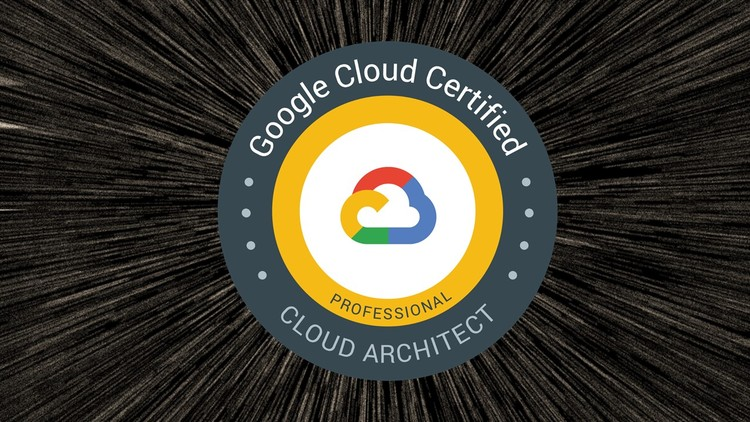 Google Cloud Platform Certification - Cloud Architect (GCP) | Udemy