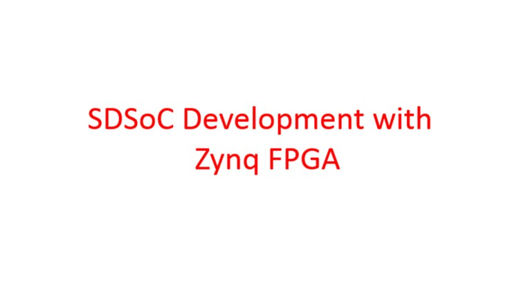 Free FPGA Tutorial - Zynq Development with Xilinx SDSoC Tool   Udemy