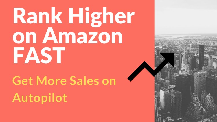 Rank Higher on Amazon FAST :  Get More Sales on Autopilot