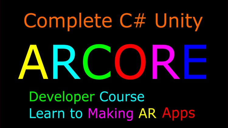 Complete C# Unity ARCore Developer-Learn to Making AR APPs   Udemy