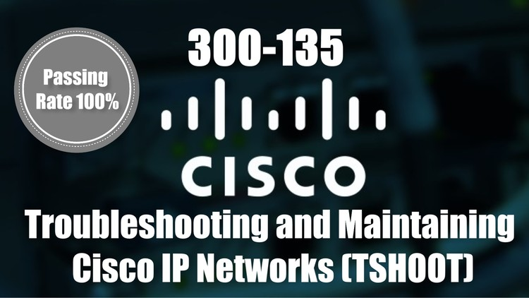 300-135 Troubleshooting and Maintaining Cisco IP Networks